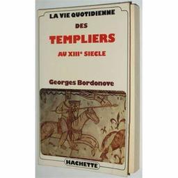 La Vie quotidienne des Templiers au 13e siècle / Georges Bordonove | Bordonove, Georges (1920-2007). Auteur
