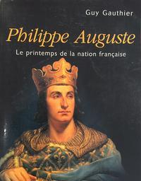 Philippe Auguste : le printemps de la nation française / Guy Gauthier   Gauthier, Guy. Auteur