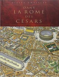 Un voyage dans la Rome des Césars / Gilles Chaillet   Chaillet, Gilles. Auteur