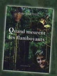 Quand meurent les flamboyants / Anne Barthel   Barthel, Anne (1940-....). Auteur